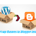 Convert Wordpress themes to Blogger templates