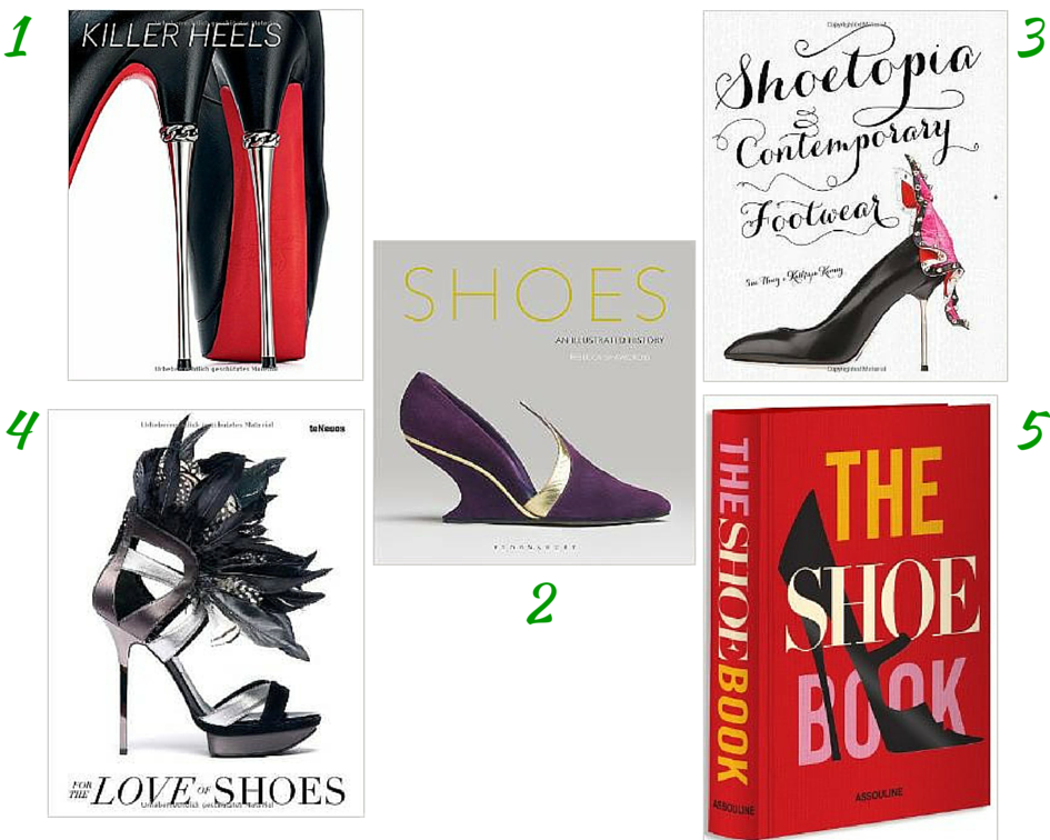 Killer Heels, Shoes an Illustrated History, Shoetopia, For the Love of Shoes, The Shoe Book