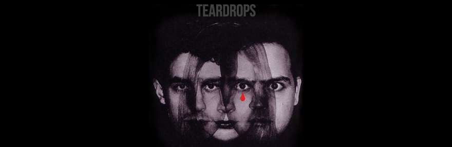 HERE COMES TEARDROPS