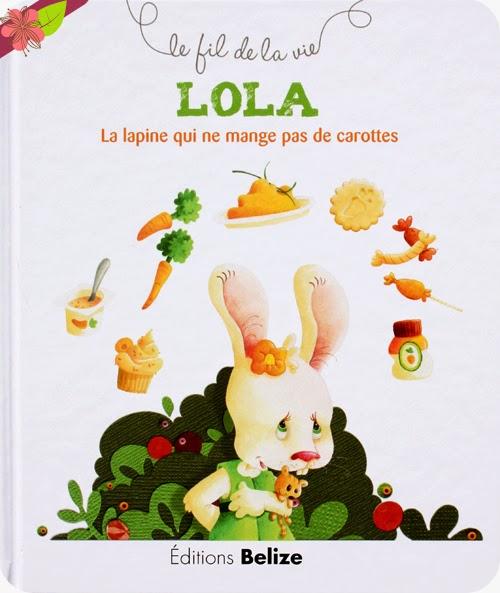 LOLA La lapine qui ne mange pas de carottes de Laurence Pérouème et Véronique Hermouet - éditions Belize