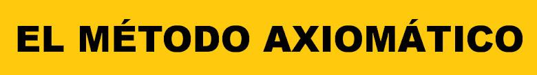 Excelente artículo sobre el Método Axiomático de Roberto Torretti.