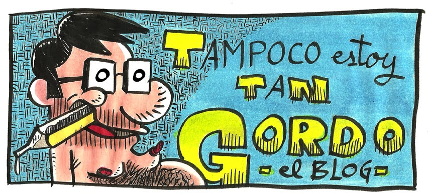 TAMPOCO ESTOY TAN GORDO