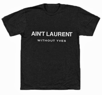 ain't laurent without yves t-shirt