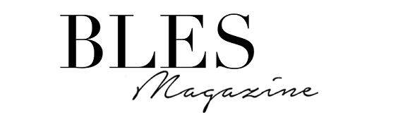 BLES Magazine - Beauty, Life, Entertainment and Style
