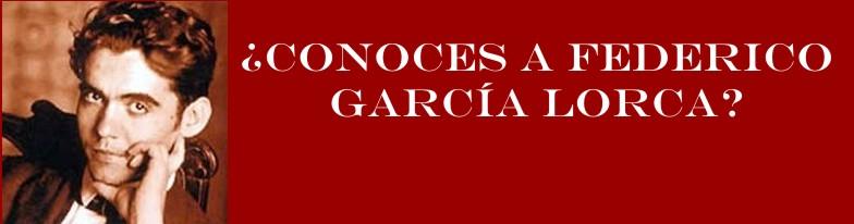 ¿CONOCES A FEDERICO GARCÍA LORCA?