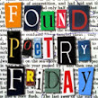 Found Poetry Friday