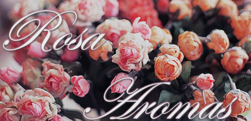 Rosa Aromas