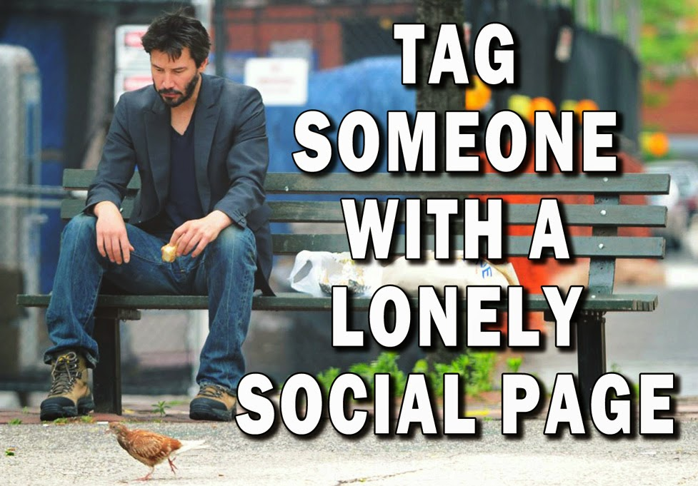 "Reads ""Tag someone with a lonely social page""."