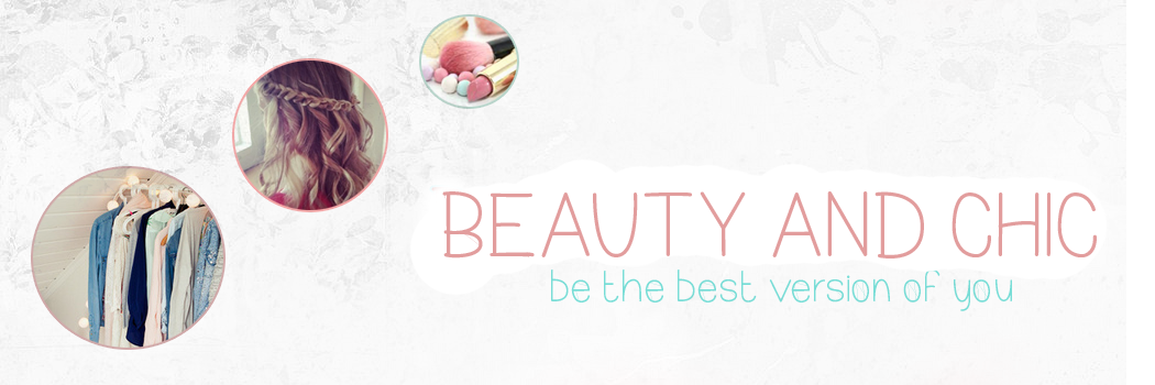 Beauty and Chic - lifestyle&beauty blog