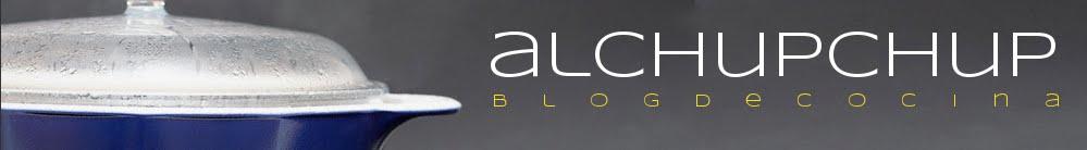ALCHUPCHUP - BlogdeCocina