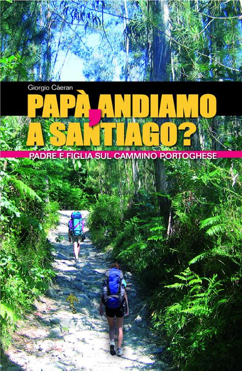 PAPÀ, ANDIAMO A SANTIAGO? - PADRE E FIGLIA SUL CAMMINO PORTOGHESE