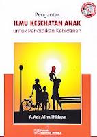 Judul Buku : PENGANTAR ILMU KESEHATAN ANAK Untuk Pendidikan Kebidanan Pengarang : A. Aziz Alimul Hidayat Penerbit : Salemba Medika