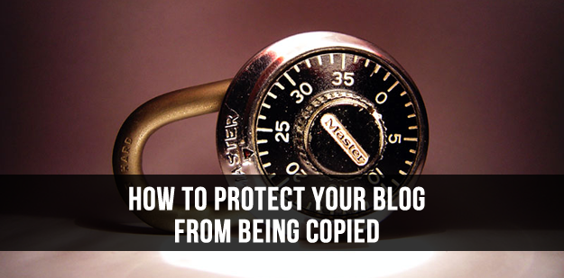 How to Protect Your Blog from Being Copied