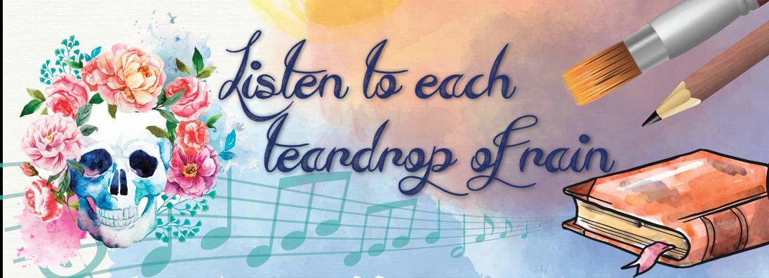 Listen to each teardrop of rain