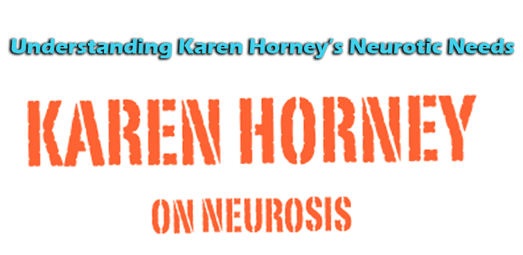 Understanding Karen Horney's Neurotic Needs