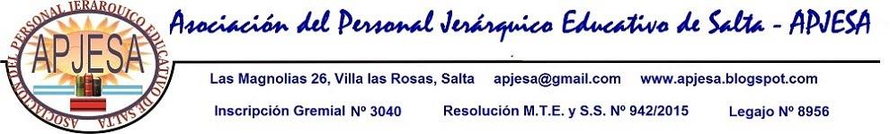 ASOCIACION DEL PERSONAL JERARQUICO EDUCATIVO DE LA PROVINCIA DE SALTA (APJESA )