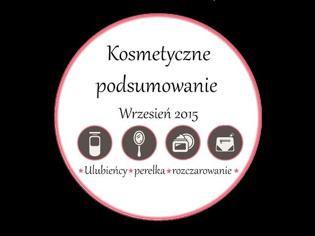 Kosmetyczne podsumowanie września 2015 | Ulubieńcy września | perełka | rozczarowanie.