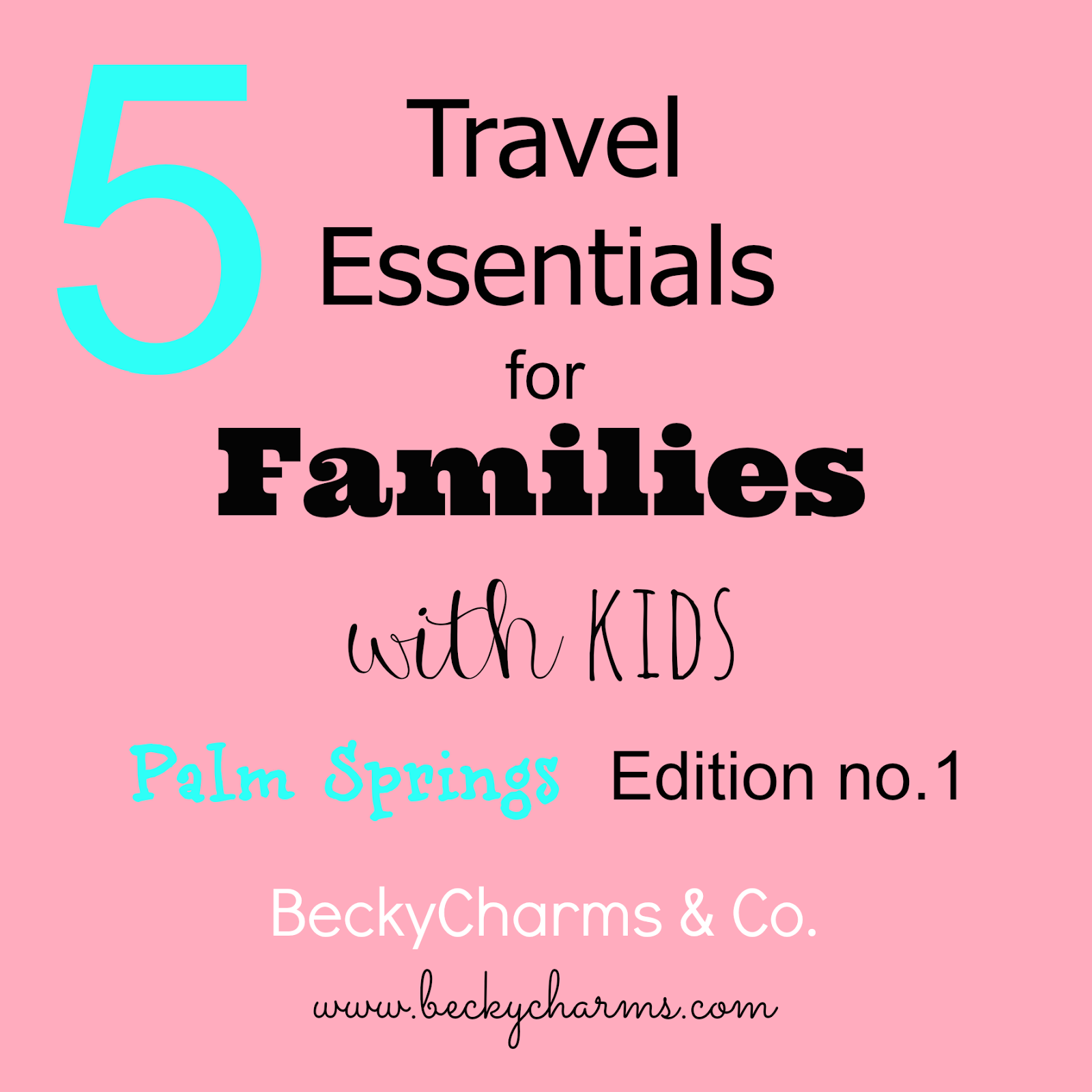 5 Travel Essentials for Families with Kids : Palm Springs Edition no.1 by BeckyCharms