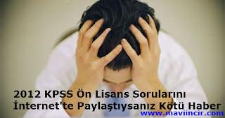 2012 KPSS Ön Lisans Sorularını İnternet'te Paylaştıysanız Kötü Haber