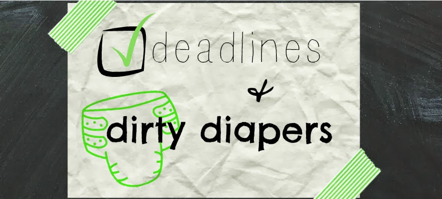 deadlines & dirty diapers