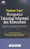 AJIBAYUSTORE  Judul Buku : Panduan Cepat Menguasai Teknologi Informasi dan Komunikasi Pengarang : Ali Akbar, ST Penerbit : Gava Media