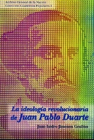 LA IDEOLOGÍA REVOLUCIONARIA DE JUAN PABLO DUARTE.