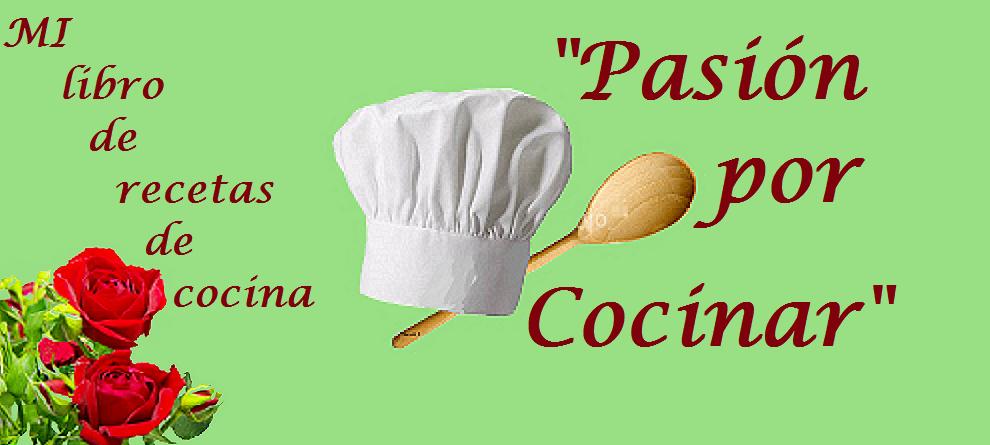 """Mi Libro de recetas de cocina                                                """"Pasión por cocinar"""""""