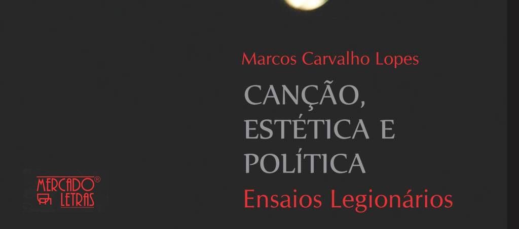 Canção, Estética e Política: Ensaios Legionários