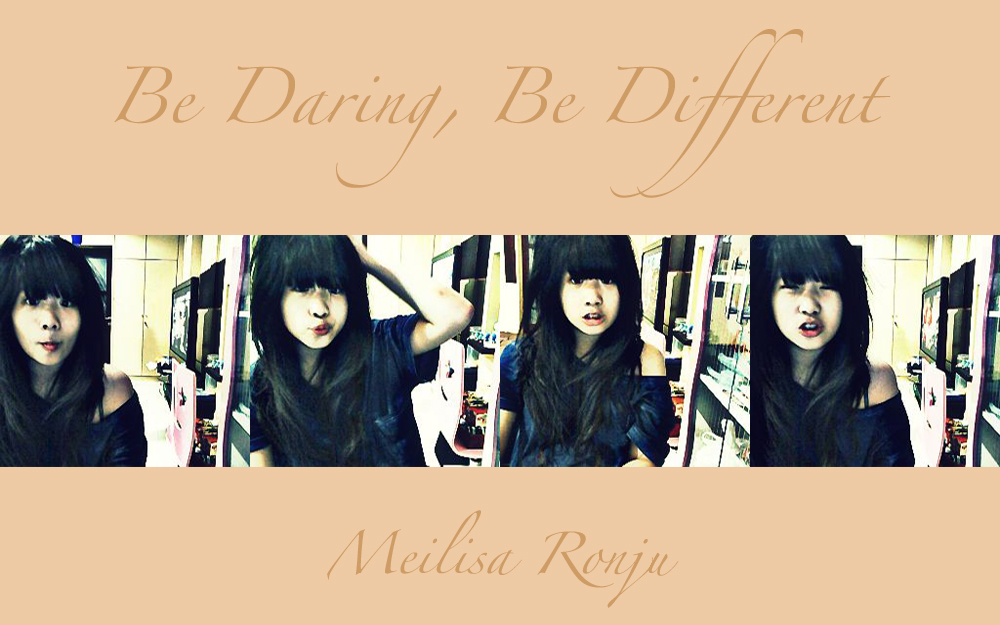 be daring, be different !