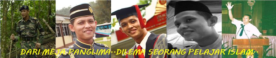 Dari meja Panglima..Dilema seorang pelajar Islam..