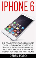 iPhone 6: The Complete iPhone 6 Beginners Guide - Learn How To Use Your iPhone 6, Detailed User Manual, Plus New iPhone 6 & iPhone 6s Hidden Features...