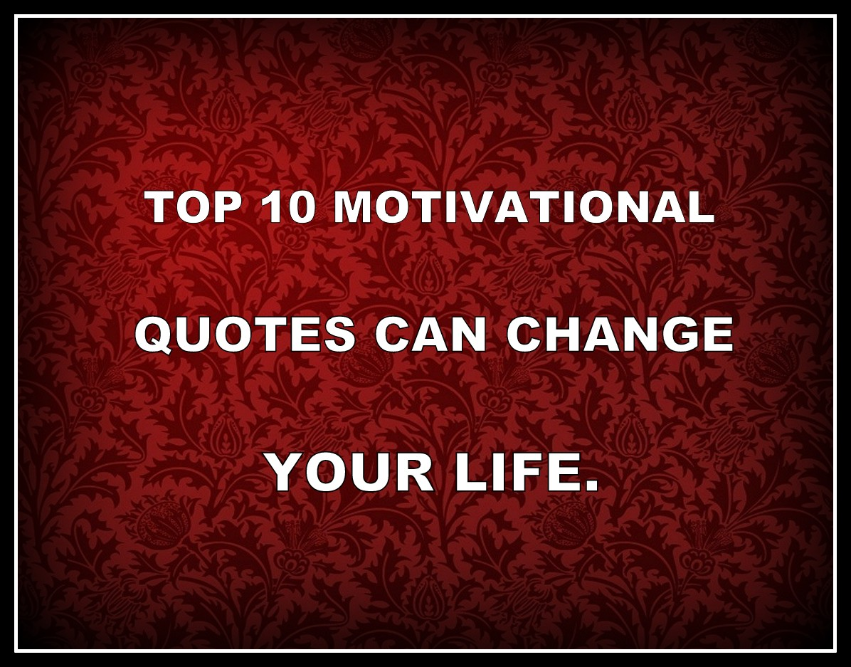 Quotes Change Your Life Beauteous Top 10 Motivational Quotes Can Change Your Life  Topic Fever
