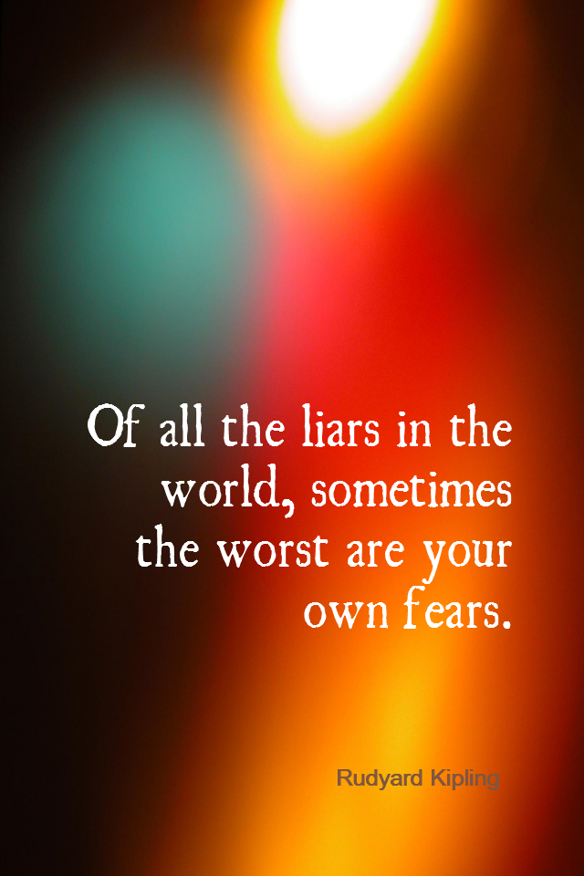 visual quote - image quotation for FEARLESS - Of all the liars in the world, sometimes the worst are your own fears. - Rudyard Kipling