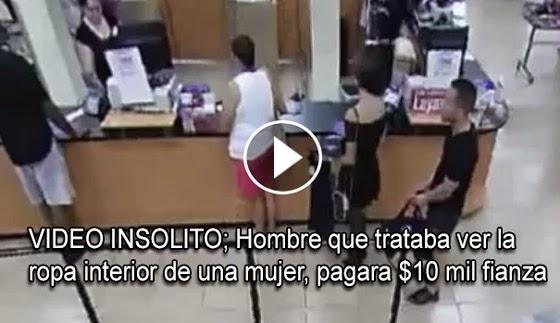 VIDEO INSÓLITO; Hombre que trataba de ver la ropa interior de una mujer, pagara $10 mil de fianza