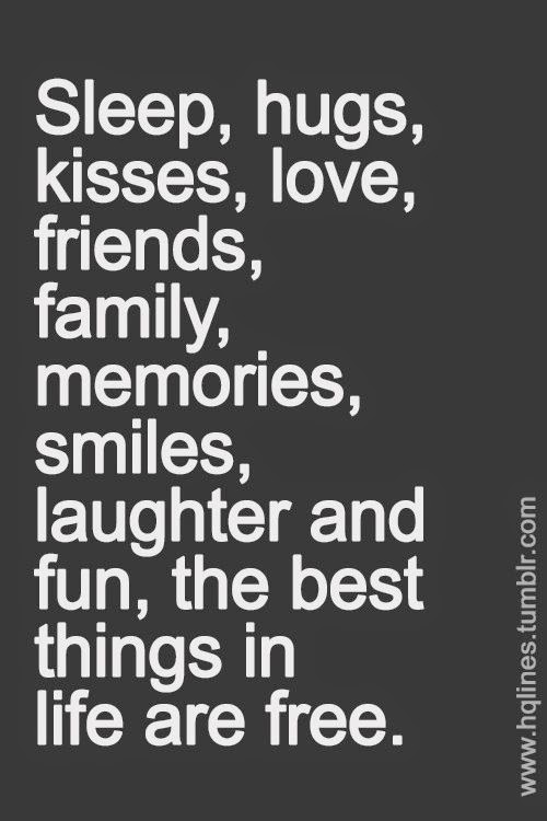 """Sleep, hugs, kisses, love, friends, family, memories, smiles, laughter and fun, the best things in life are free."" www.hqlines.tumblr.com"