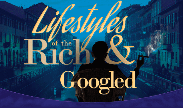 Lifestyles of the Rich and Googled