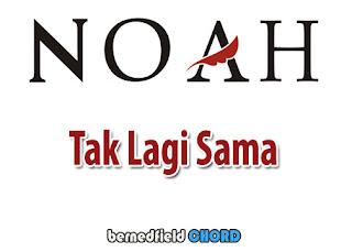 Lirik dan Chord(Kunci Gitar) Noah ~ Tak Lagi Sama