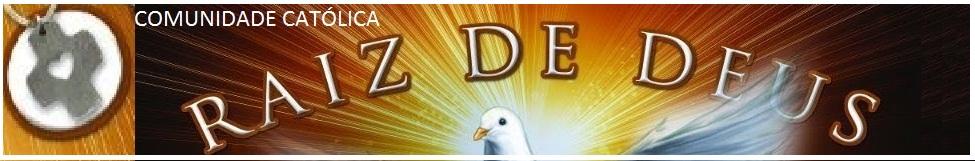 Comunidade Católica Raiz de Deus - Blog Oficial