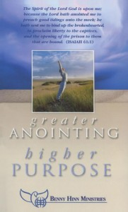 Greater Anointing, Higher Purpose by Benny Hinn