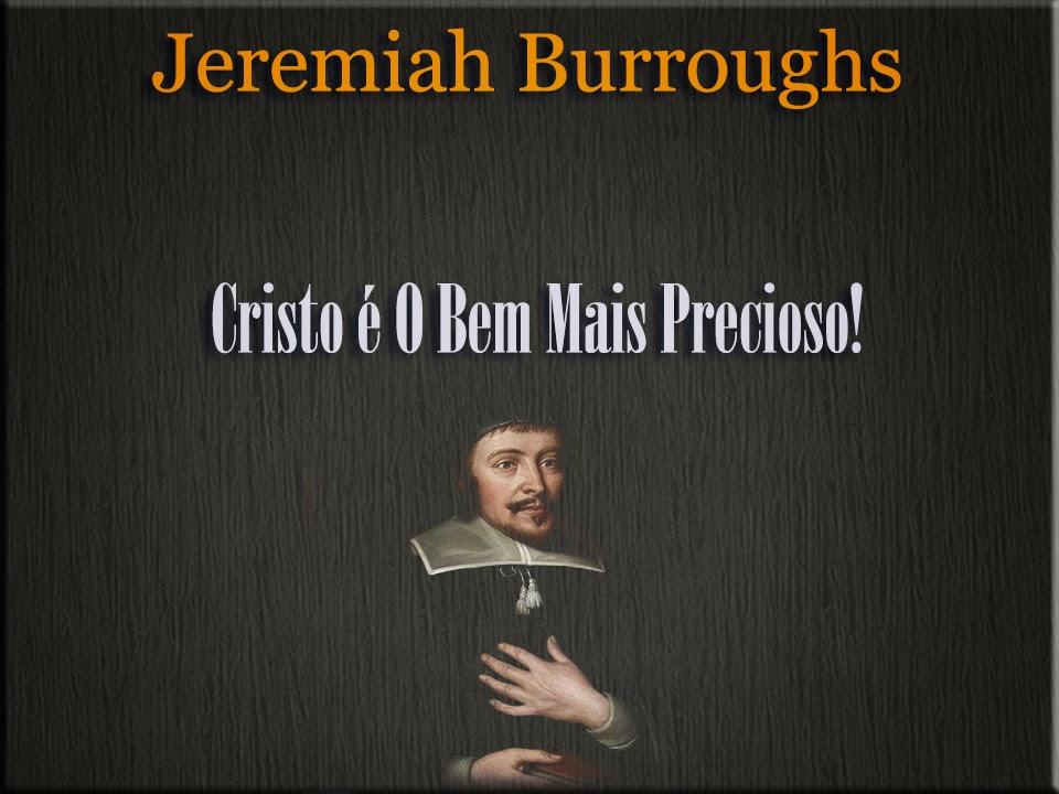 Cristo é O Bem Mais Precioso! - Jeremiah Burroughs