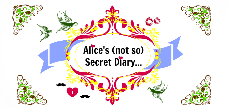 Alice's (not so) secret diary...
