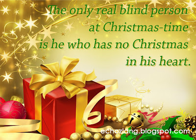 The only real blind person at Christmas-time  is he who has no Christmas in his heart.