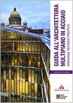Guida all'architettura multipiano in acciaio. Manuale tecnico pratico. Ediz. italiana e inglese. Con DVD-ROM