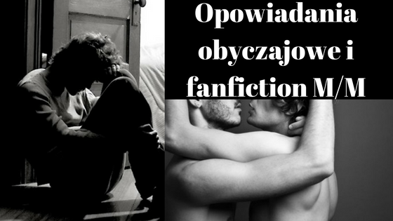 Opowiadania obyczajowe i fanfiction M/M