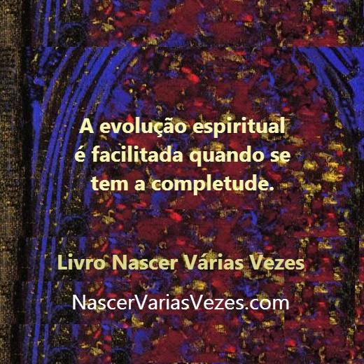 A evolução espiritual fica mais fácil com a completude. Reforma íntima e reencarnação. Livro espírita