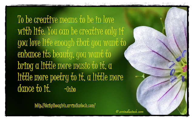 Daily thought, quote, Osho, Creative, life, love, beauty, music,
