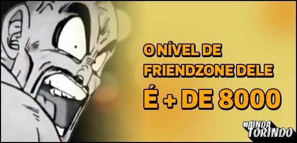 Nível de FRIENDZONE + de 8000