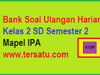 Soal-Soal UH IPA KTSP SD Kelas 2 Semester 2