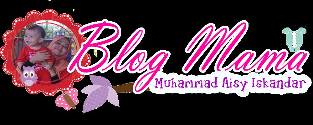 Blog Mama Muhammad Aisy Iskandar
