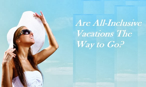 Are all-inclusive vacations the way to go?